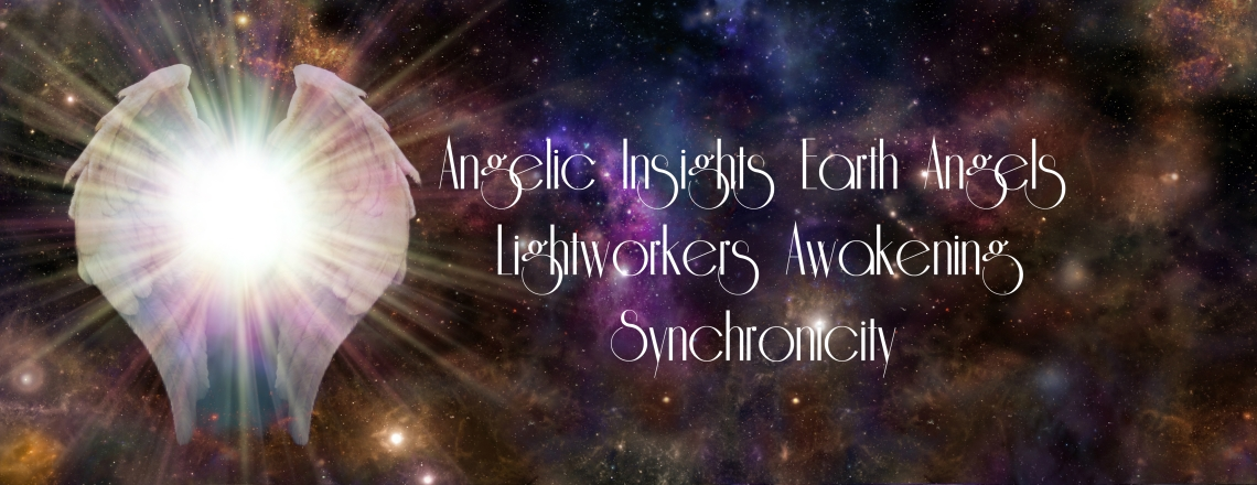 Angelic Insights Earth Angels Lightworkers Awakening Synchronicity