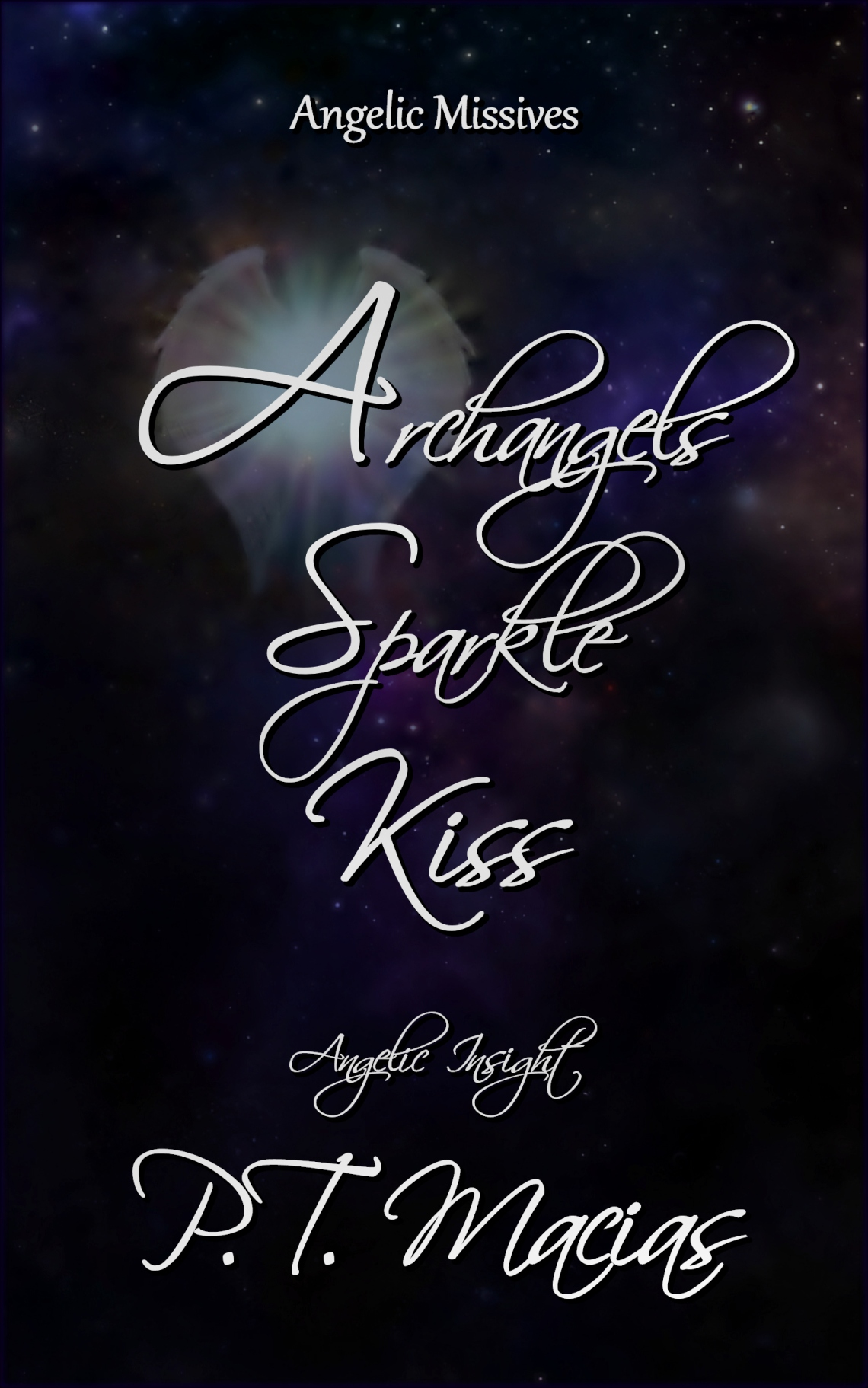 Archangels Sparkle Kiss, Angelic Missives, Angelic Insights By P.T. Macias